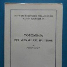 Libros: TOPONIMIA DE L'ALEIXAR I DEL SEU TERME. ALBERT MANENT. DIPUTACION DE TARRAGONA. 1962. Lote 98248003