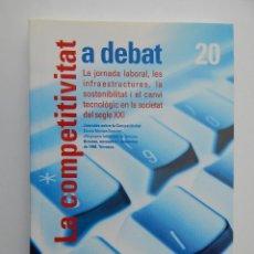 Libros: 20. LA COMPETITIVITAT A DEBAT. LA JORNADA LABORAL, LES INFRAESTRUCTURES, LA SOSTENIBILITAT I EL CA... Lote 91795805