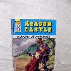 Libros: NOVELA OESTE - COL. BRAVO OESTE - A LA CAZA DE UN HOMBRE POR MEADOW CASTLE . Lote 98574495