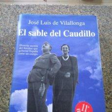 Libros: EL SABLE DEL CAUDILLO -- JOSE LUIS DE VILALLONGA -- PLAZA & JANES 1997 --. Lote 98647683
