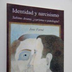 Libros: IDENTIDAD Y NARCISISMO. SABINO ARANA, ¿CARISMA O PATOLOGÍA? - JOSE FORNÉ. Lote 92893565