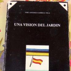 Libros: UNA VISION DEL JARDIN ,JOSÉ ANTONIO GARRIGA VELA. Lote 99203883