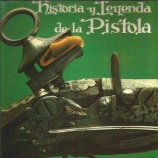 Libros: HISTORIA Y LEYENDA DE LA PISTOLA. EDITORIAL EVEREST. Lote 100471907