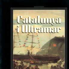 Libros: CATALUNYA I ULTRAMAR. PODER I NEGOCI A LES COLÒNIES ESPANYOLES (1750-1914) - NO CONSTA AUTOR. Lote 100568951