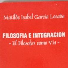 Libros: FILOSOFIA E INTEGRACION. EL FILOSOFAR COMO VÍA - MATILDE ISABEL GARCÍA LOSADA. Lote 100866519