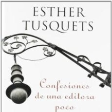 Libros: CONFESIONES DE UNA EDITORA POCO MENTIROSA - TUSQUETS,ESTHER. Lote 100987584