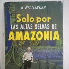 Libros: HERBERT RITTLINGER-SOLO POR LAS ALTAS SELVAS DE AMAZONIA-EDITORIAL LABOR. Lote 100912411