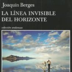 Libros: LA LÍNEA INVISIBLE DEL HORIZONTE – JOAQUÍN BERGES - TUSQUETS. Lote 101031199