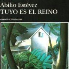 Libros: TUYO ES EL REINO – ABILIO ESTÉVEZ - TUSQUETS. Lote 101149679