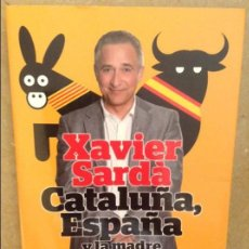 Libros: CATALUÑA, ESPAÑA Y LA MADRE QUE LAS PARIO (XAVIER SARDA) PLANETA. Lote 101686467