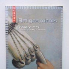 Libros: AMIGOS ROBOTS - ISAAC ASIMOV. Lote 101922390