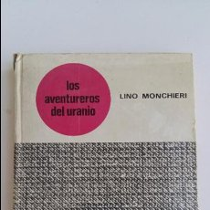 Libros: LOS AVENTUREROS DEL URANIO. LINO MONCHIERI. MOLINO 1965. Lote 102670475