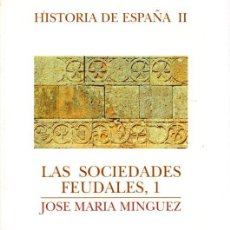 Libros: LAS SOCIEDADES FEUDALES 1, ANTECEDENTES, FORMACIÓN Y EXPANSIÓN, SIGLOS VI AL XIII - MÍNGUEZ FERNÁNDE. Lote 103262080
