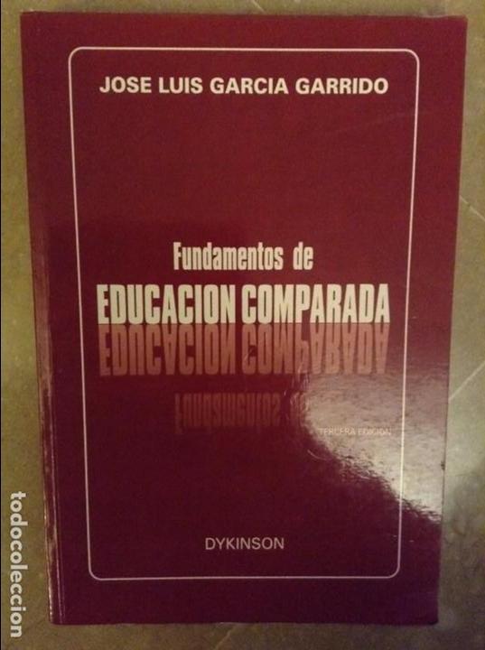 FUNDAMENTOS DE EDUCACION COMPARADA (JOSE LUIS GARCIA GARRIDO) DYKINSON (Libros sin clasificar)