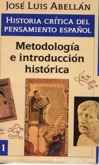 HISTORIA CRÍTICA DEL PENSAMIENTO ESPAÑOL. METODOLOGÍA E INTRODUCCIÓN HISTÓRICA - ABELLÁN-GARCÍA GONZ (Libros sin clasificar)