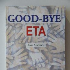 Libros: GOOD-BYE ETA (Y OTRAS PERTINENCIAS) - JUAN ARANZADI - DIFÍCIL DE CONSEGUIR. Lote 95553295
