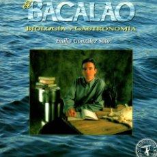 Libros: EL BACALAO. BIOLOGÍA Y GASTRONOMÍA - GONZÁLEZ SOTO, EMILIO FÉLIX. Lote 103657108