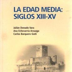 Libros: LA EDAD MEDIA: SIGLOS XIII-XV - DONADO VARA, JULIÁN / ARSUAGA ECHEVARRIA, ANA / BARQUERO GOÑI, CARLO. Lote 103657116