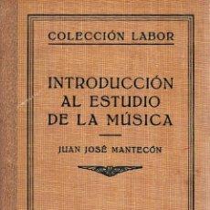 Libros: INTRODUCCIÓN AL ESTUDIO DE LA MÚSICA - MANTECÓN, JUAN JOSÉ. Lote 103657144