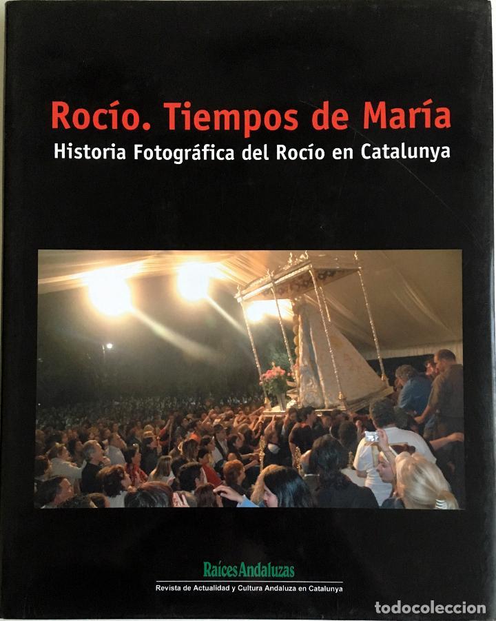 LIBRO ROCÍO. TIEMPOS DE MARIA - HISTORIA FOTOGRÁFICA DEL ROCÍO EN CATALUNYA. (Libros sin clasificar)