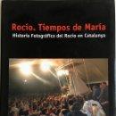Libros: LIBRO ROCÍO. TIEMPOS DE MARIA - HISTORIA FOTOGRÁFICA DEL ROCÍO EN CATALUNYA. . Lote 103681587