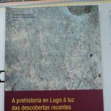 Libros: A PREHISTORIA EN LUGO Á LUZ DAS DESCOBERTAS RECENTES- ACTAS DO CURSO -2009. Lote 103717483