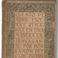 Libros: CUENTO DE ABRIL: ESCENAS RIMADAS EN UNA MANERA EXTRAVAGANTE - DEL VALLE INCLAN, RAMON. Lote 94247332