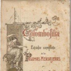 Libros: COLOMBOFILIA. ESTUDIO COMPLETO DE LAS PALOMAS MENSAJERAS - CASTELLO, SALVADOR. Lote 94720578
