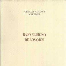 Libros: BAJO EL SIGNO DE LOS OJOS - ÁLVAREZ MARTÍNEZ, JOSÉ LUIS. Lote 104177859