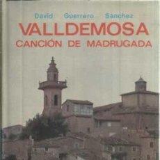 Libros: VALLDEMOSA. CANCIÓN DE MADRUGADA - GUERRERO SÁNCHEZ, DAVID. Lote 104177919