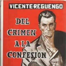 Libros: DEL CRIMEN A LA CONFESIÓN - REGUENGO, VICENTE. Lote 104178020