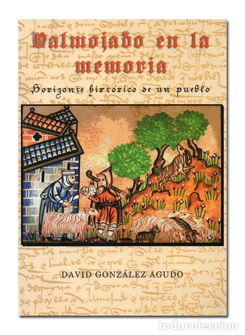 DAVID GONZÁLEZ AGUDO.– Valmojado en la memoria. Horizonte histórico de un pueblo. Toledo 2007. Ilust segunda mano