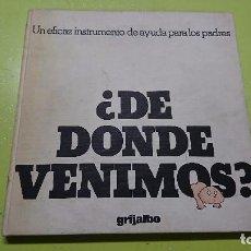 Libros: ¿DE DONDE VENIMOS?, EDICIONES GRIJALBO. Lote 104379403