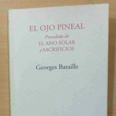 Libros: EL OJO PINEAL. PRECEDIDO DE 'EL ANO SOLAR' Y 'SACRIFICIOS' -GEORGES BATAILLE- ENVÍO: 2,50 € *.. Lote 105457887