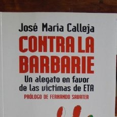 Libros: CONTRA LA BARBARIE. UN ALEGATO A FAVOR DE LAS VÍCTIMAS DE ETA - JOSÉ MARÍA CALLEJA. Lote 105783880