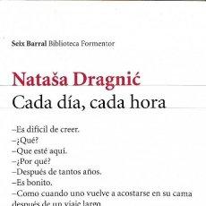 Libros: AVANCE EDITORIAL - CADA DÍA, CADA HORA - NATASA DRAGNIC / MARÍA JOSÉ DÍEZ PÉREZ - SEIX BARRAL - NATA. Lote 105907366