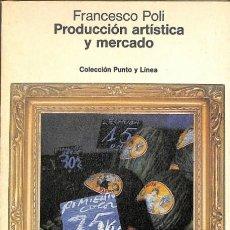 Libros: PRODUCCIÓN ARTÍSTICA Y MERCADO - FRANCESCO POLI / JAUME FORGA - GUSTAVO GILI, EDITOR - FRANCESCO POL. Lote 105908779