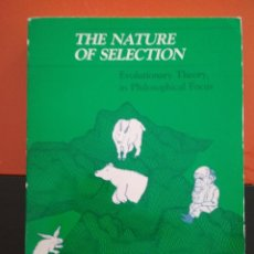 Libros: THE NATURE OF SELECTION: EVOLUTIONARY THEORY IN PHILOSOPHICAL FOCUS. ELLIOT SOBER. Lote 105957515