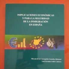 Libros: IMPLICACIONES ECONÓMICAS Y PARA LA SEGURIDAD DE LA INMIGRACIÓN EN ESPAÑA. UNED. IUISI. Lote 106055915