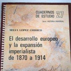 Libros: EL DESARROLLO EUROPEO Y LA EXPANSIÓN IMPERIALISTA DE 1870 A 1914. Lote 107630394