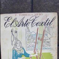 Libros: COLECCION ESTUDIO 89. EL ARTE TEXTIL. F. TORRELLA NIUBO. I.G. SEIX BARRAL HNS 1952. ILUSTRADO.. Lote 251993095