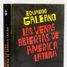 Libri di seconda mano: GALEANO, EDUARDO: LAS VENAS ABIERTAS DE AMÉRICA LATINA (CATÁLOGOS) (CB). Lote 108022039