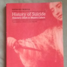 Libros: GEORGES MINOIS. HISTORY OF SUICIDE: VOLUNTARY DEATH IN WESTERN CULTURE. Lote 108071099