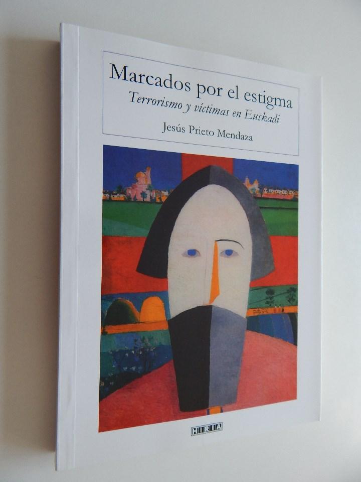 MARCADOS POR EL ESTIGMA. TERRORISMO Y VÍCTIMAS EN EUSKADI - JESÚS PRIETO MENDAZA (Libros sin clasificar)