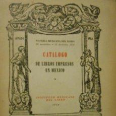 Libros: CATÁLOGO DE LIBROS IMPRESOS EN MÉXICO. - CATALOGO DE LIBROS IMPRESOS EN MEXICO.-. Lote 79692042