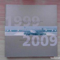 Libros: LIBRO AEROPUERTO DE BARCELONA 1999-2009 MEMORIA DE UNA TRANSFORMACION. 1ª EDICION 2009. AENA. DEBIBL. Lote 110436871
