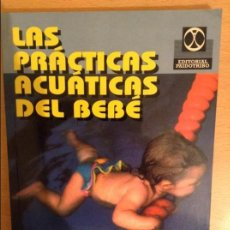 Libros: LAS PRACTICAS ACUATICAS DEL BEBE (JEAN LE CAMUS) EDITORIAL PAIDOTRIBO. Lote 111189591