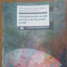 Libros: ADMINISTRACION SOCIAL: SERVICIOS DE BIENESTAR SOCIAL (M. C. ALEMAN / J. GARCES) - SIGLO VEINTIUNO ED. Lote 111769143