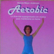 Libros: AEROBIC/ MERVÉE MEYER-ANDERSEN/ MARTÍNEZ ROCA/ FONTANA PRACTICA/ 1983. Lote 112567071
