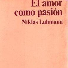 Libros: EL AMOR COMO PASIÓN - LUHMANN, NIKLAS. Lote 112588346